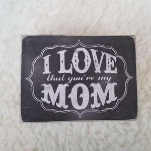 I love that your my Mom Home Decor